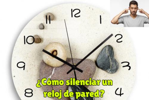 ¿como silenciar un reloj de pared? que hacer para que un reloj de pared no haga ruido?